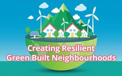 Creating Resilient Green Built Neighbourhoods